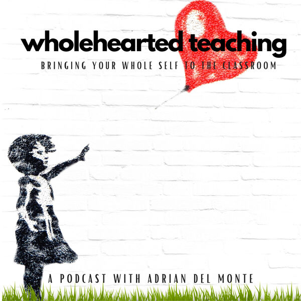 Wholehearted Teaching with Adrian Del Monte Podcast Artwork Image