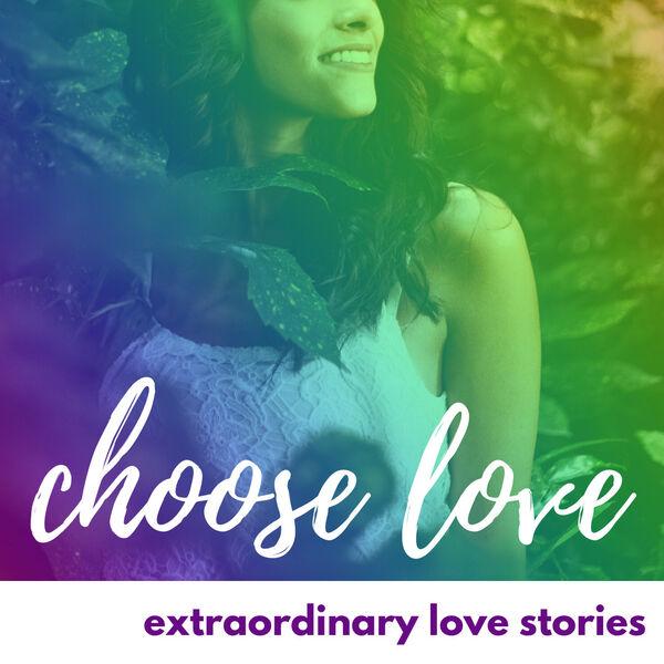 Choose Love: Extraordinary Love Stories Podcast Artwork Image