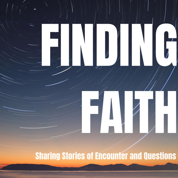Finding Faith: Sharing Stories of Encounter and Questions Podcast Artwork Image