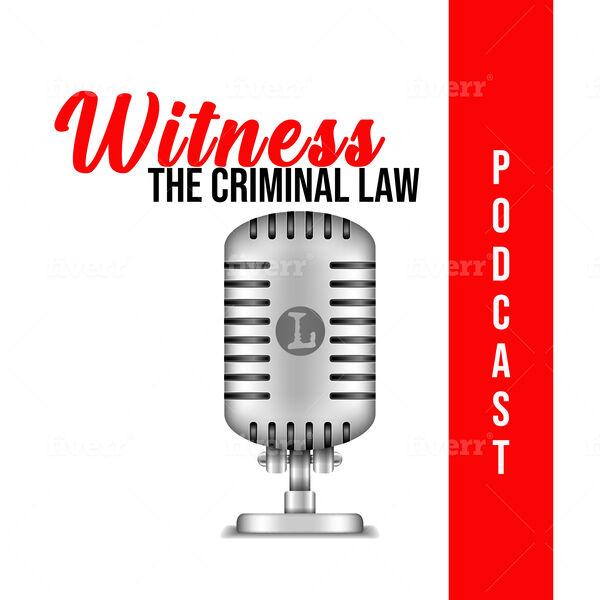 Witness - The Criminal Law Podcast Podcast Artwork Image