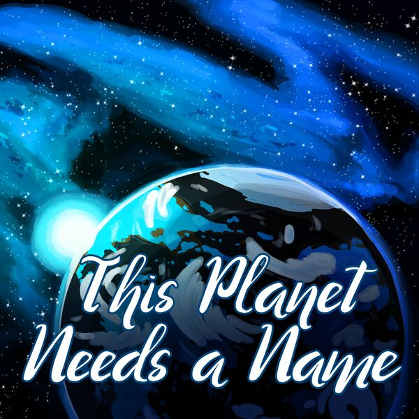 This Planet Needs a Name Podcast Artwork Image