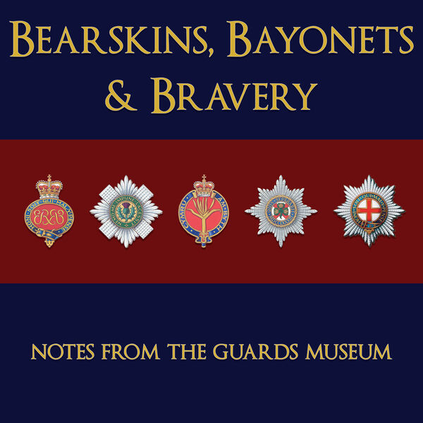Bearskins, Bayonets and Bravery - Notes from The Guards Museum  Podcast Artwork Image