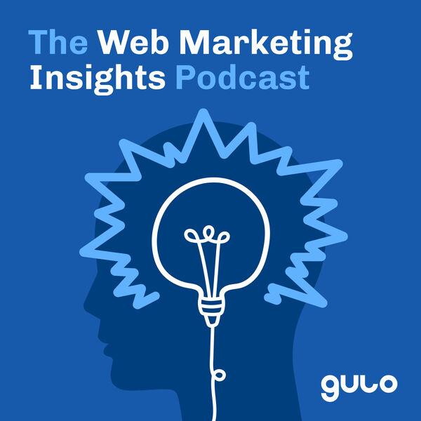 The Web Marketing Insights Podcast Podcast Artwork Image