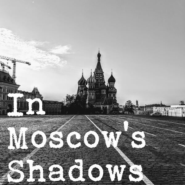 In Moscow's Shadows Podcast Artwork Image