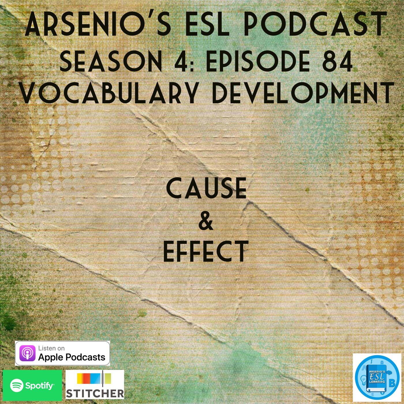 Arsenio's ESL Podcast: Season 4 - Episode 84 - Vocabulary Development - Cause and Effect