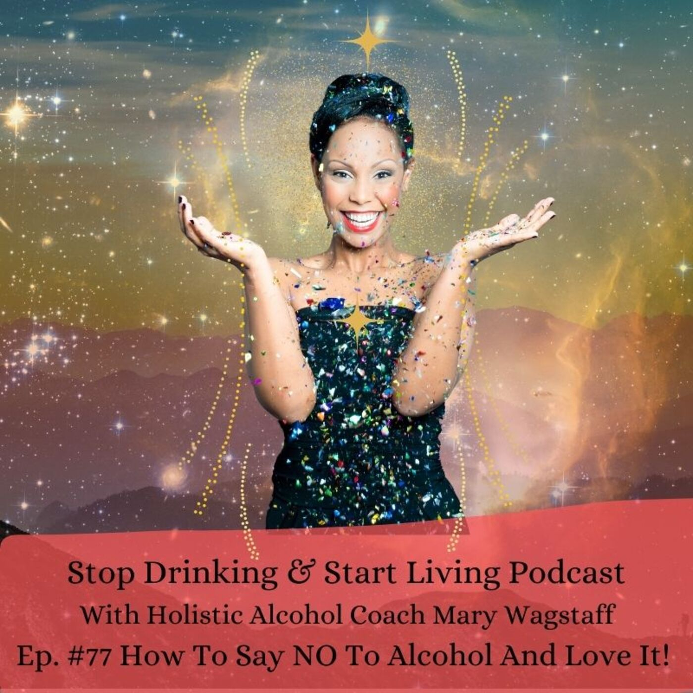Ep. #77 How to Say NO To Alcohol, and LOVE it.