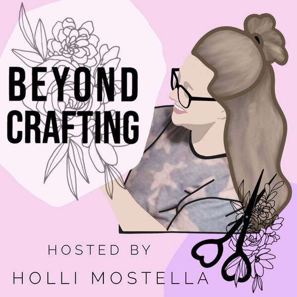 Beyond Crafting: Creating Your Most Inspired Life. Podcast Artwork Image