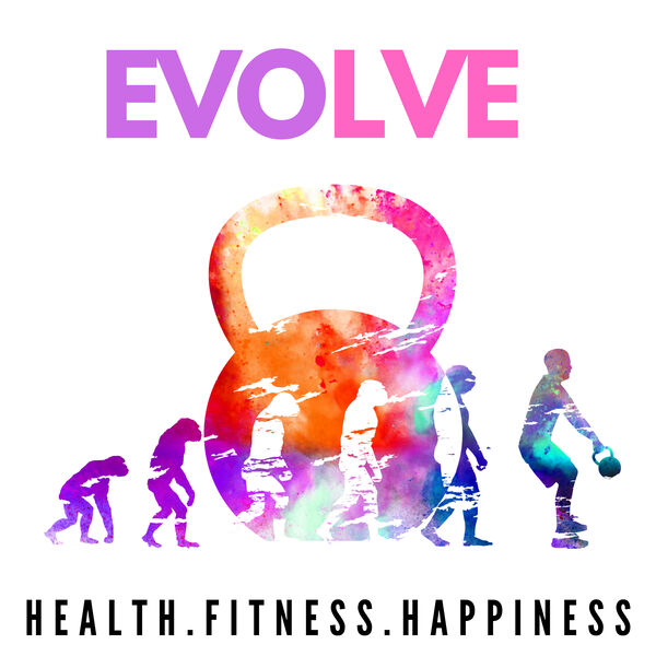 Evolve - Health. Fitness. Happiness  Podcast Artwork Image