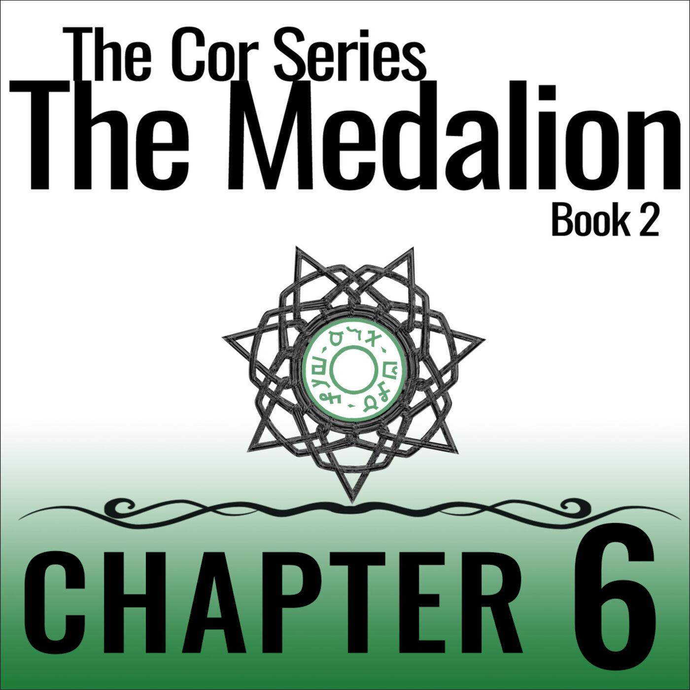 Cor Series: The Medallion #6