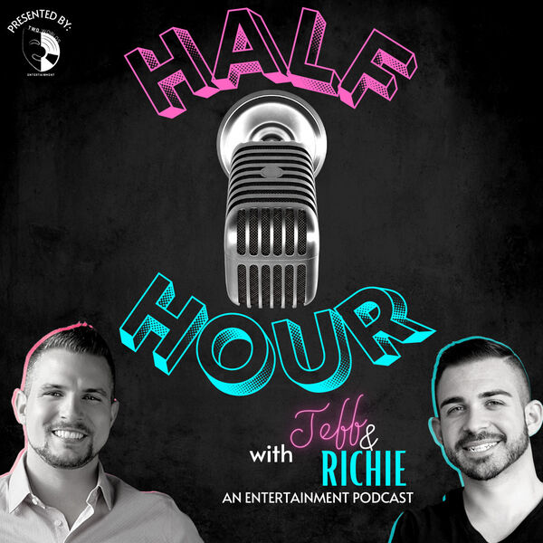 HALF HOUR with Jeff & Richie (An Entertainment Podcast) Podcast Artwork Image