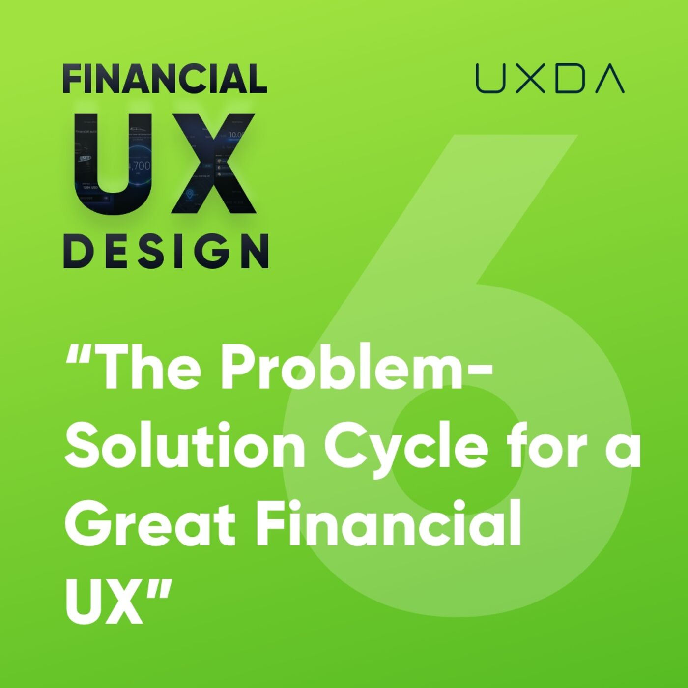 #6 The Problem-Solution Cycle for Creating a Great Financial UX