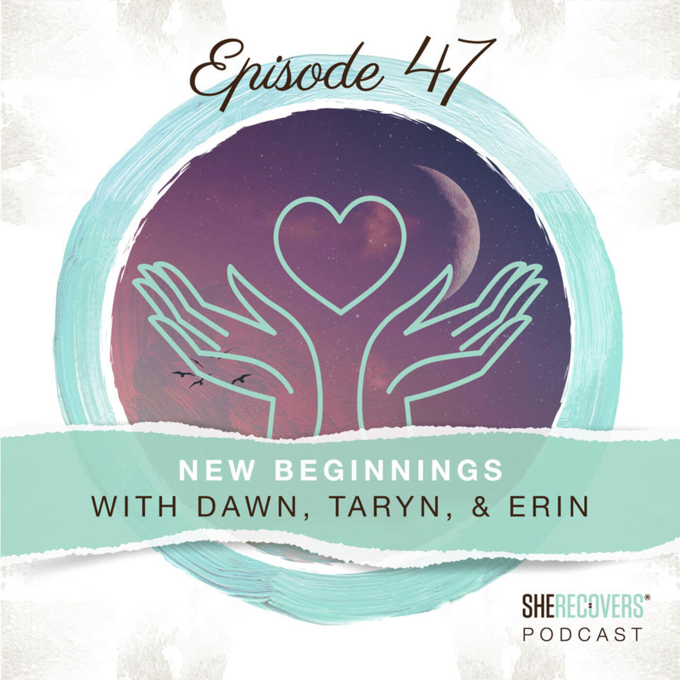 Episode 47: New Beginnings with Dawn, Taryn and Erin