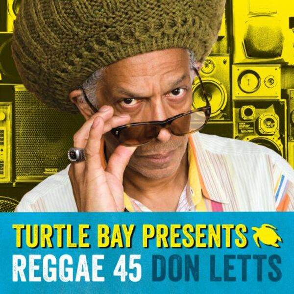 Don Letts and Turtle Bay present Reggae 45 Podcast Artwork Image