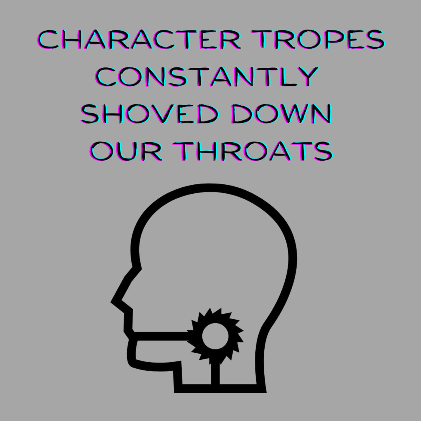 Character Tropes Constantly Shoved Down Our Throat
