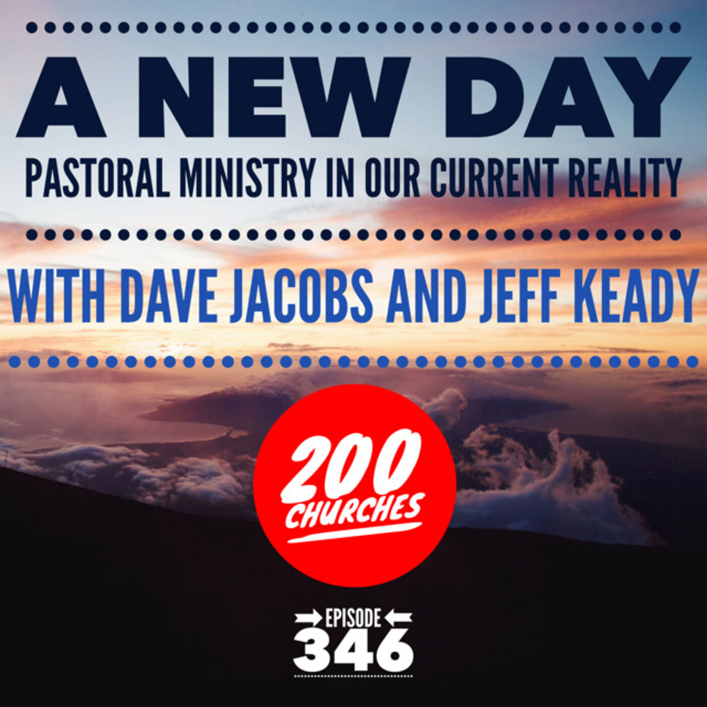 Episode 346 - A New Day - Pastoral Ministry In Our Current Reality with Dave Jacobs and Jeff Keady