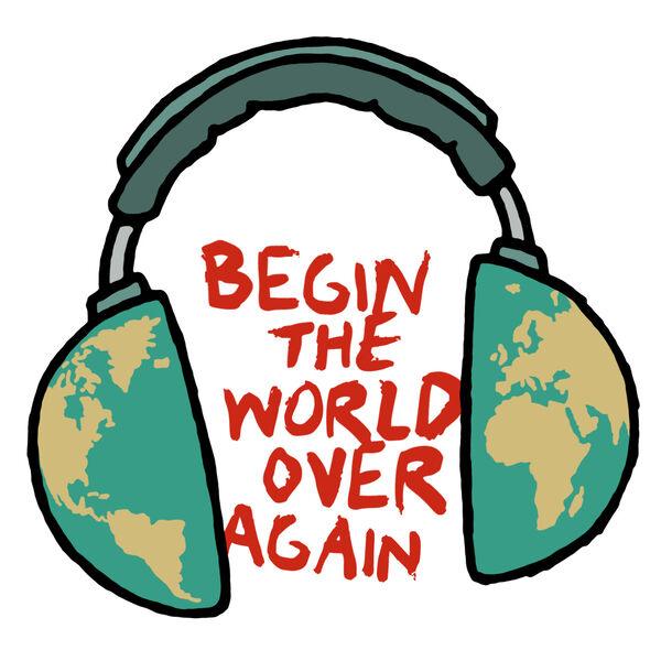 Begin The World Over Again Podcast Artwork Image