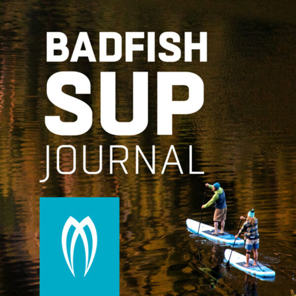 The Badfish SUP Journal Podcast Artwork Image