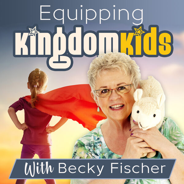 Equipping Kingdom Kids with Becky Fischer Podcast Artwork Image