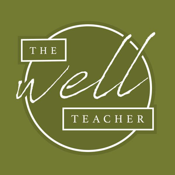 The Well Teacher  Podcast Artwork Image