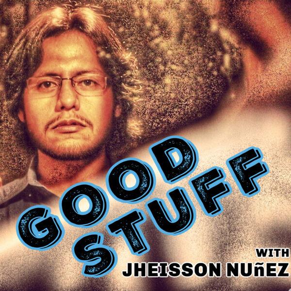 Good Stuff with Jheisson Nuñez Podcast Artwork Image