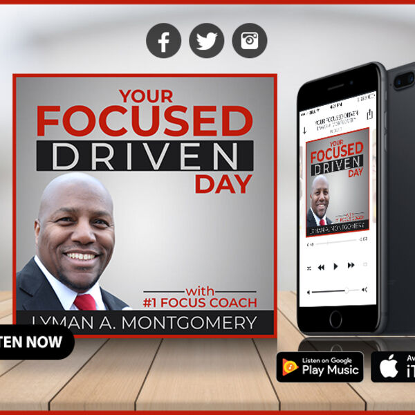 Your Focused Driven Day with Dr. Lyman Montgomery Podcast Artwork Image