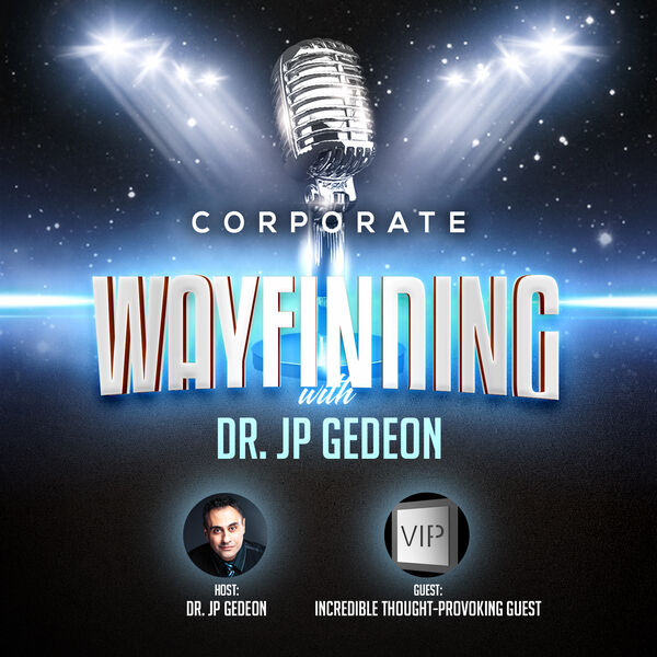 Corporate Wayfinding with Dr. JP Gedeon Podcast Artwork Image