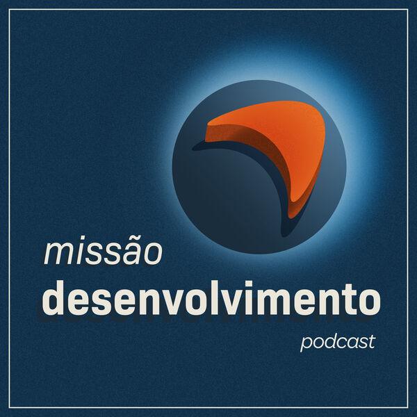 Missão Desenvolvimento Podcast Artwork Image