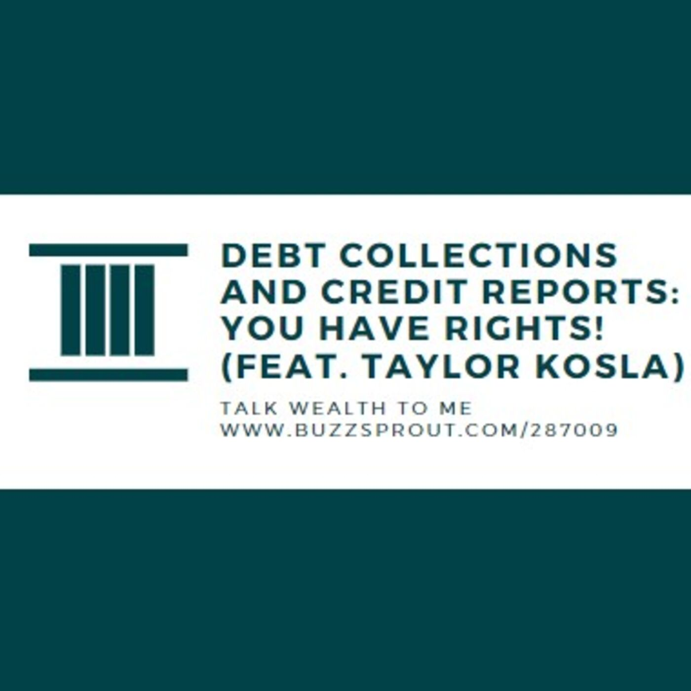#085 Debt Collections and Credit Reports- You Have Rights! (feat. Taylor Kosla)