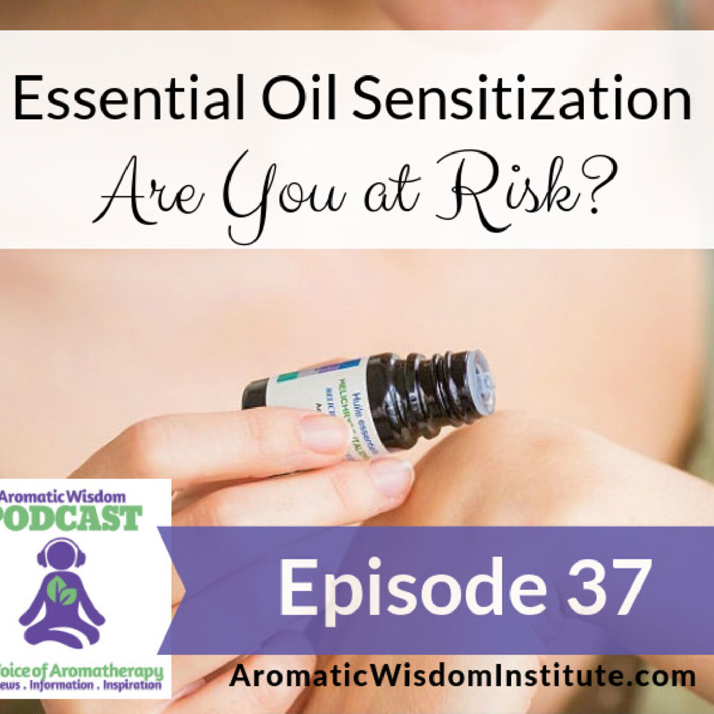 AWP 037: Essential Oil Sensitization: Are You at Risk?