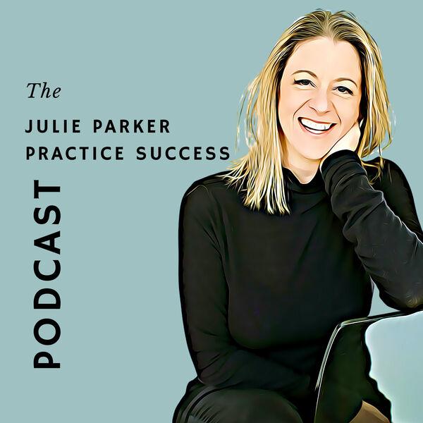 The Julie Parker Practice Success Podcast Podcast Artwork Image