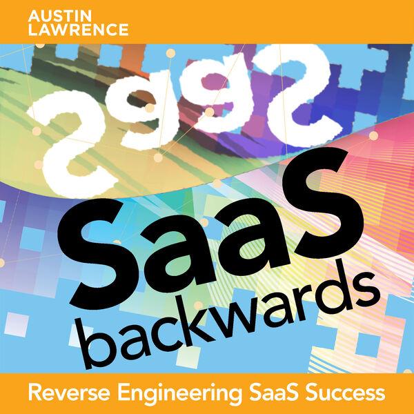 SaaS Backwards - Reverse Engineering SaaS Success Podcast Artwork Image