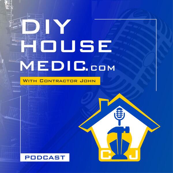 Contractor John's DIY House Medic Podcast Artwork Image