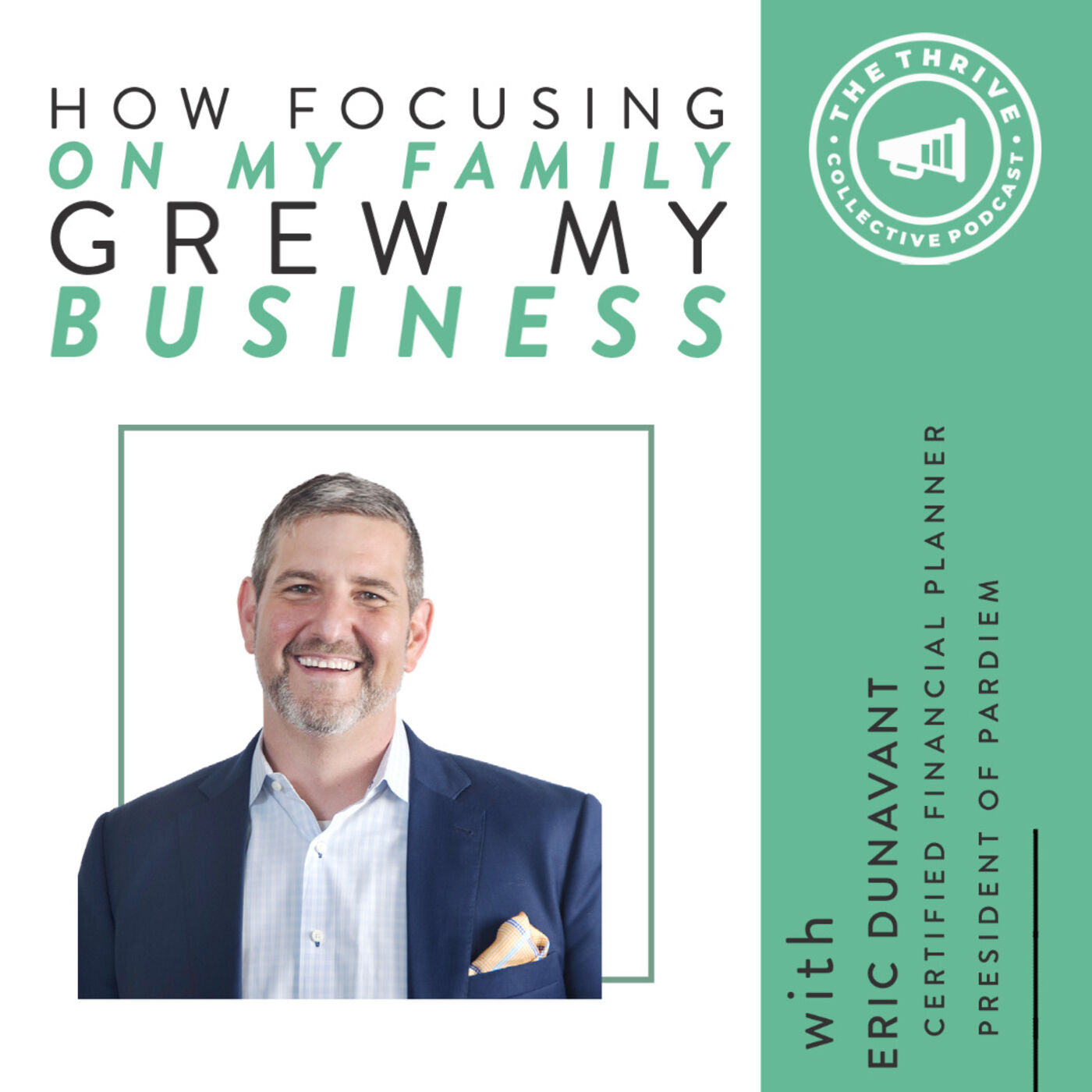 How Focusing on My Family Grew My Business with Eric Dunavant