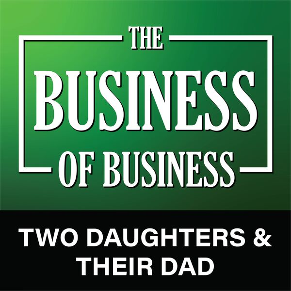 The Business of Business - Two Daughters & Their Dad Podcast Artwork Image