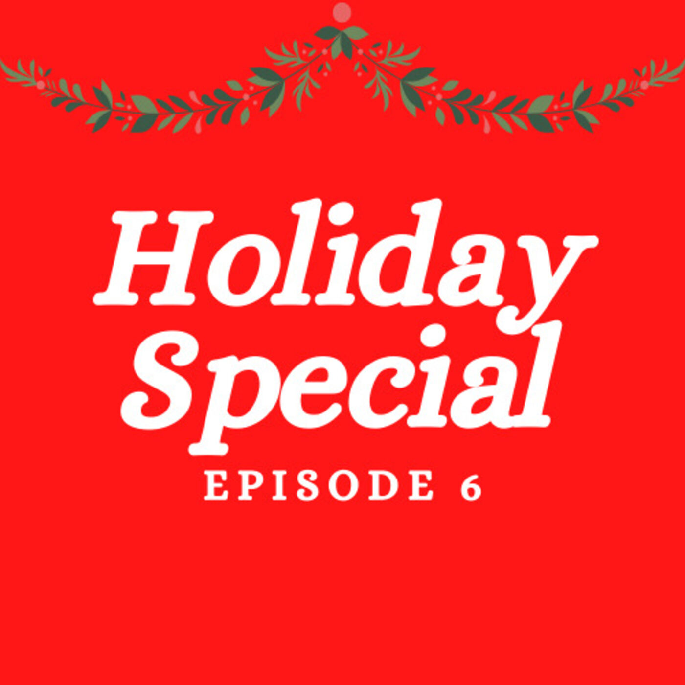 Episode 6 - Holiday Special