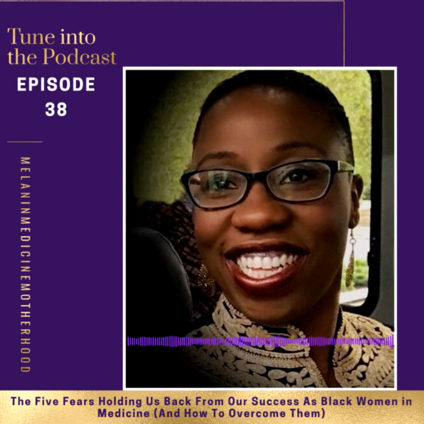 Episode 38: The Five Fears Holding Us Back From Our Success As Black Women in Medicine (And How To Overcome Them)