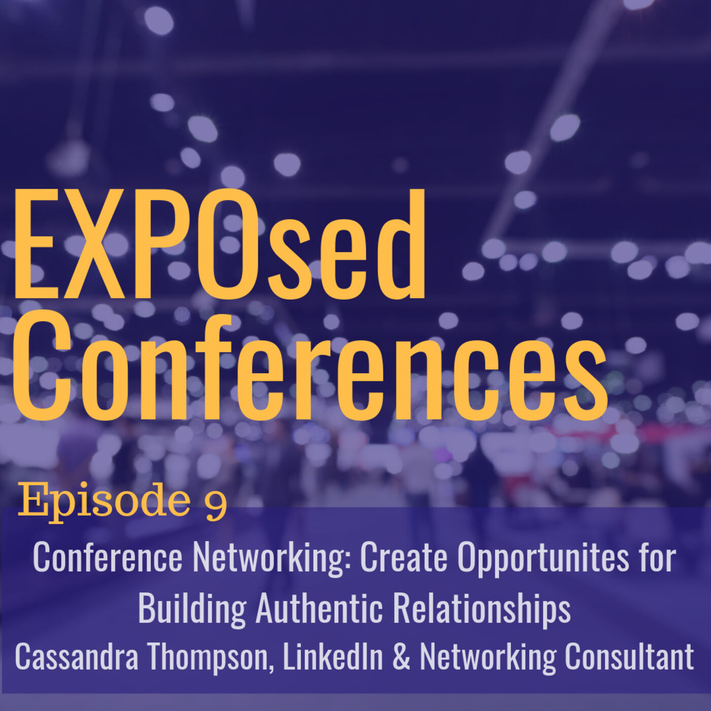 Episode 09. Conference Networking: Creating Opportunities for Building Authentic Relationships
