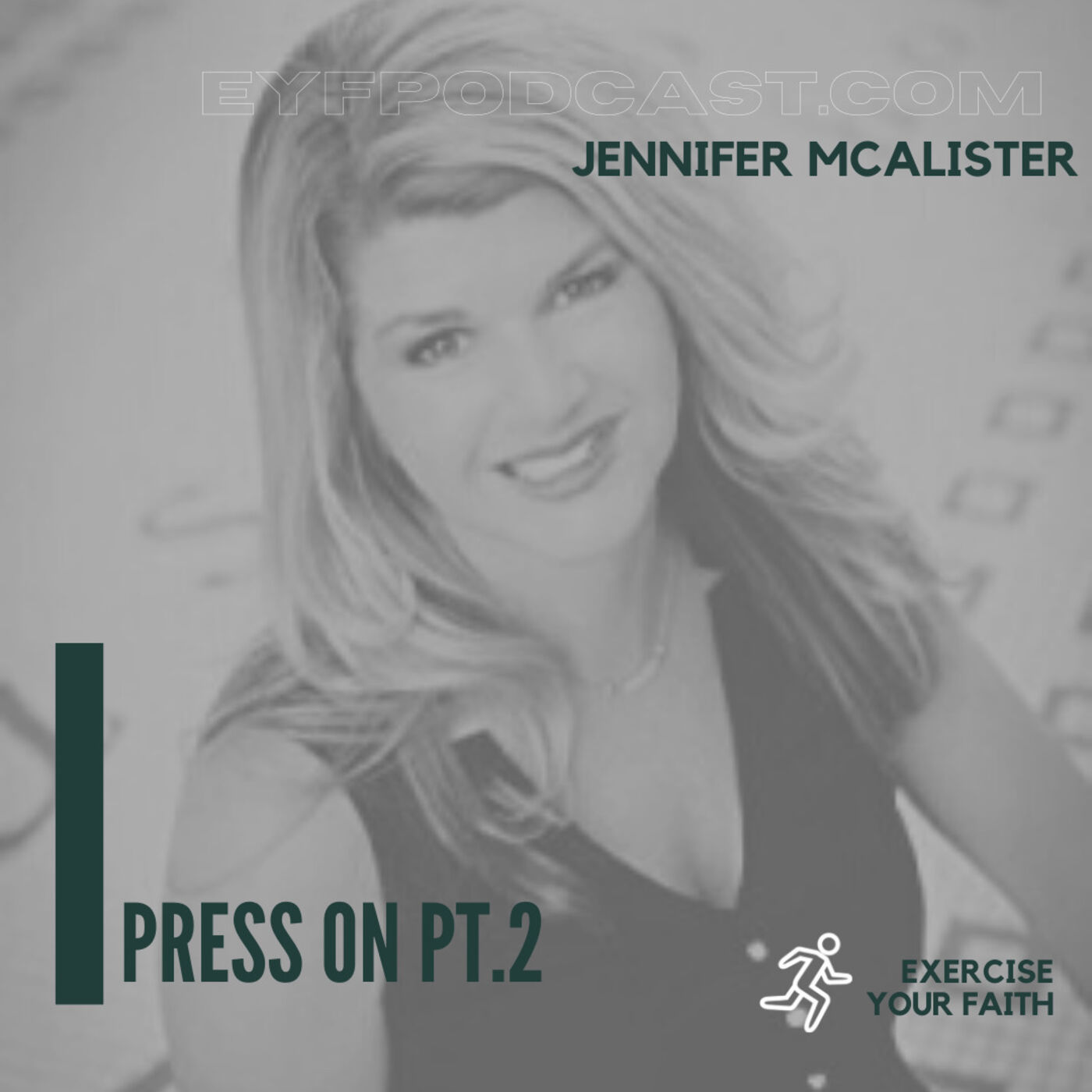 EYFPodcast- Exercise your faith by doing it scared. part two of our interview with endurance athlete and author Jennifer McAlister