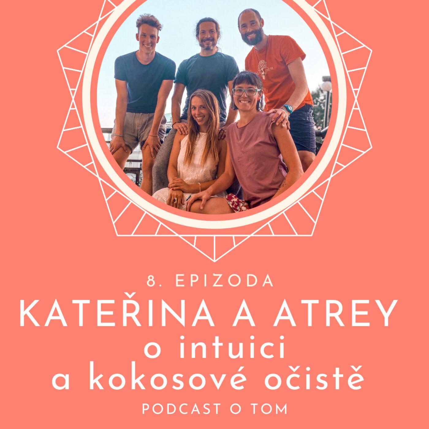 8. epizoda - O intuici a kokosové očistě / rozhovor s Kateřinou Andělovou a Filipem Atreyem Říhou