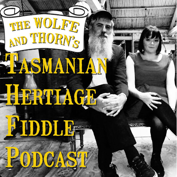 The Wolfe & Thorn Tasmanian Heritage Fiddle Podcast Podcast Artwork Image