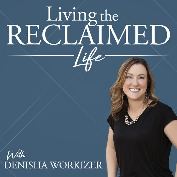 Living the Reclaimed Life  Podcast Artwork Image