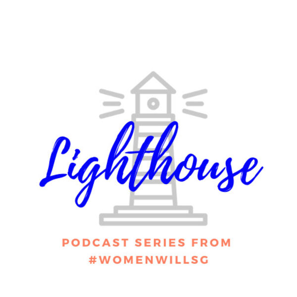 Lighthouse - Podcast Series by WomenwillSG (Google) Podcast Artwork Image
