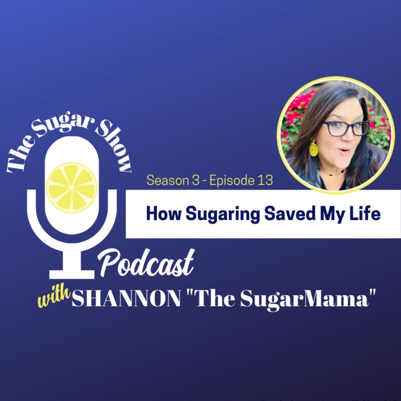 The Sugar Show Ep 13: How Sugaring Saved My Life
