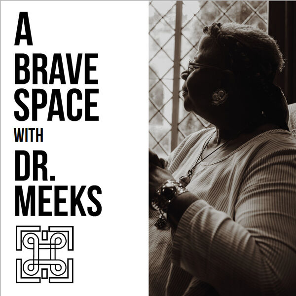 A Brave Space with Dr. Meeks Podcast Artwork Image