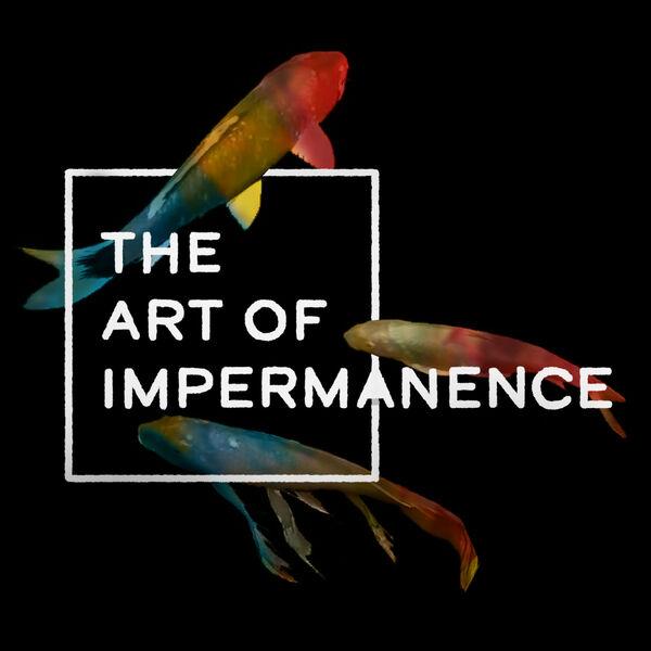 The Art of Impermanence Podcast Artwork Image