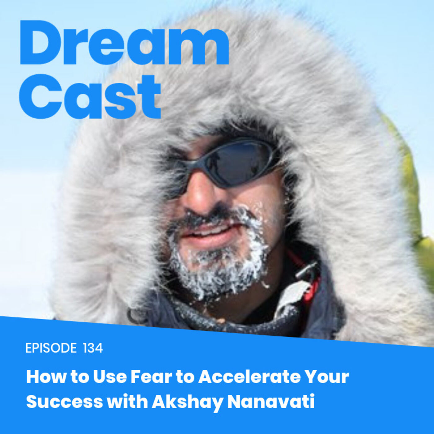 Episode 134 - How to Use Fear to Accelerate Your Success with Akshay Nanavati