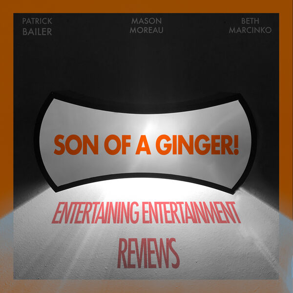 Son of a Ginger: Entertaining Entertainment Reviews Podcast Artwork Image