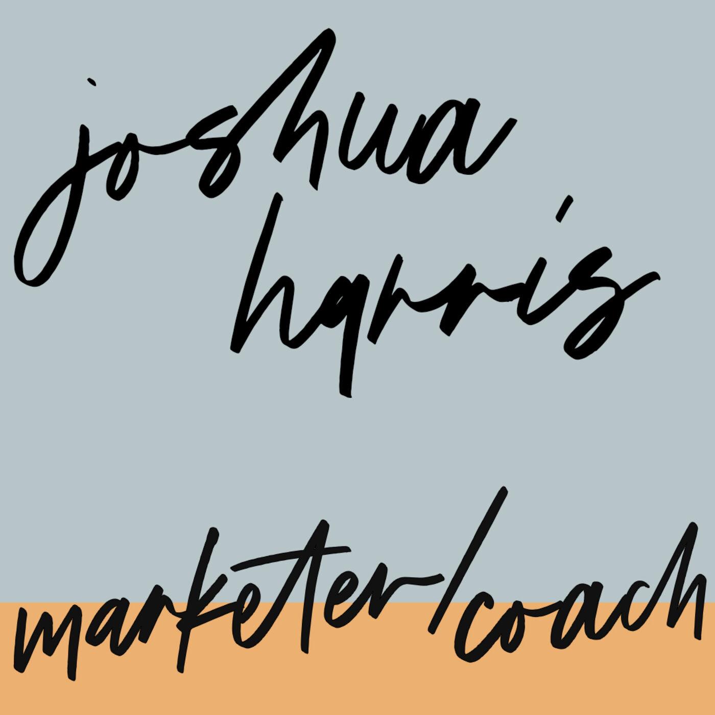 "#74: Marketer & Coach: Joshua Harris: ""The Full Spectrum of Color"""
