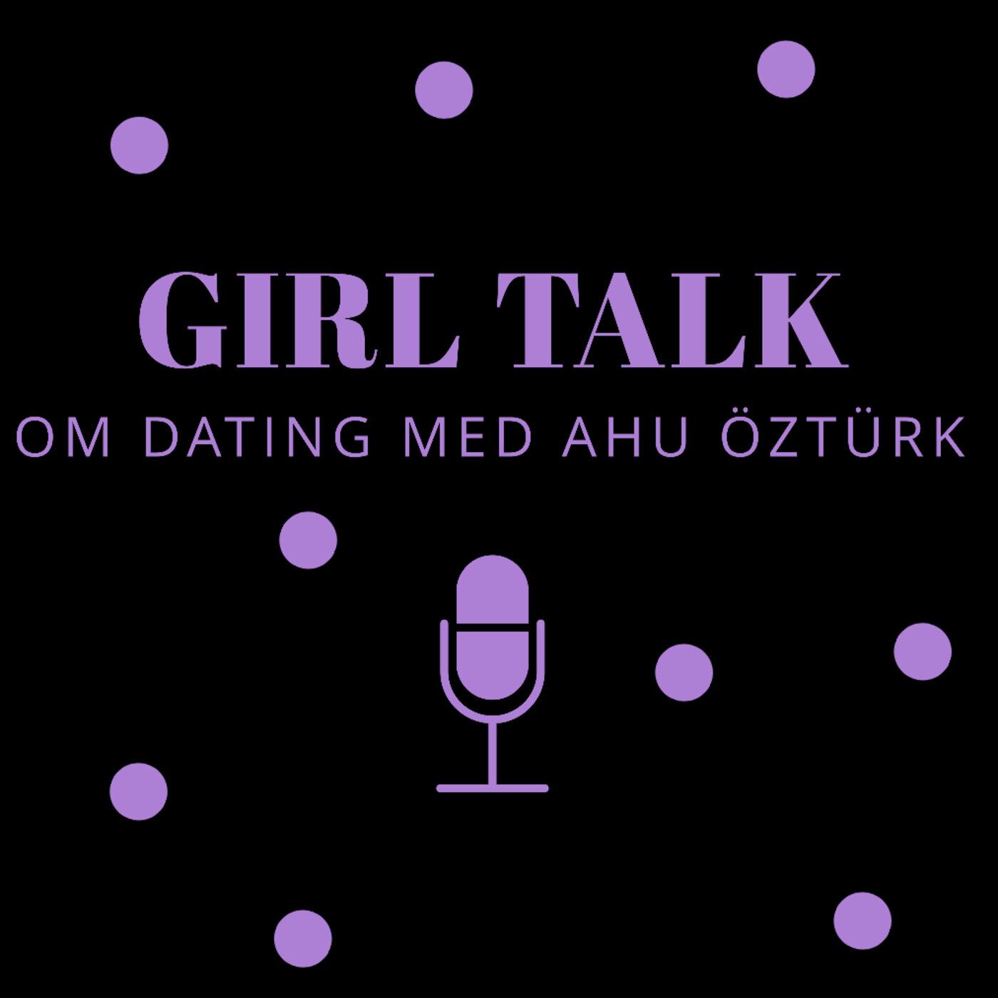 Girl Talk med Ahu Öztürk om Dating via Tinder