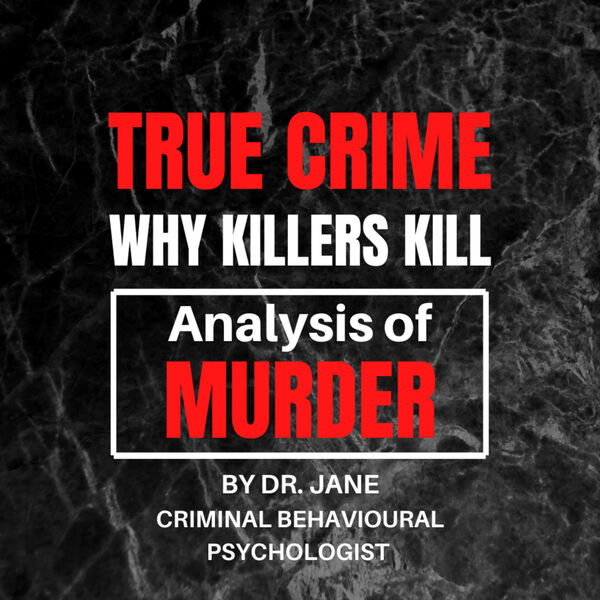 True Crime: Why Killers Kill - Analysis of Murder - By Dr. Jane Podcast Artwork Image